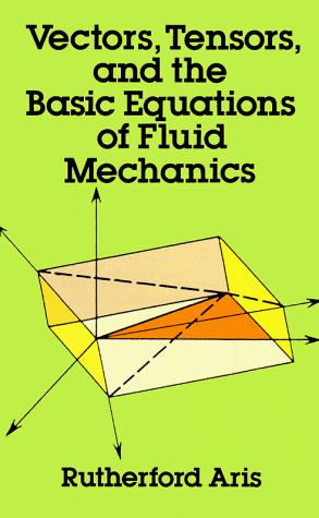 Vectors, tensors, and the basic equations of fluid mechanics by Rutherford Aris