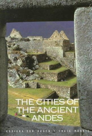 The cities of the ancient Andes by Adriana Von Hagen