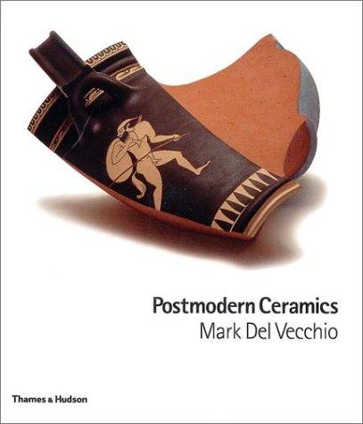 Postmodern Ceramics by Mark Del Vecchio, Garth Clark