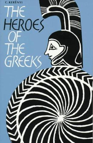 The heroes of the Greeks by Karl Kerényi