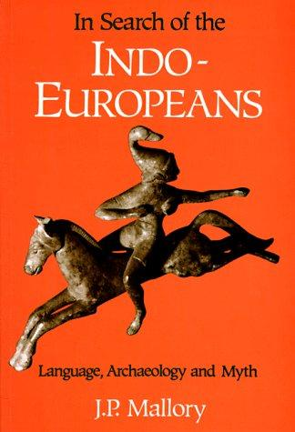 In Search of the Indo-Europeans by J. P. Mallory