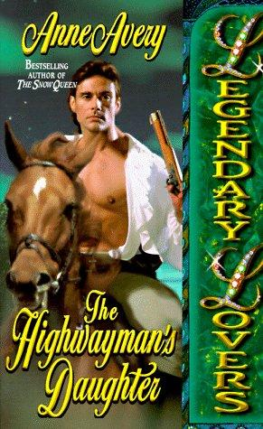 The Highwayman's Daughter (Legendary Lovers) by Anne Avery