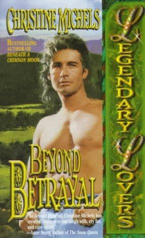 Beyond Betrayal (Legendary Lovers) by Christine Michels