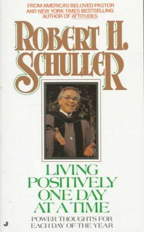 Living Positively One Day at a Time by Robert Schuller