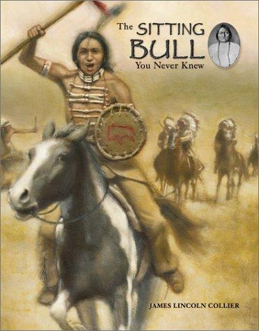 The Sitting Bull You Never Knew by James Lincoln Collier
