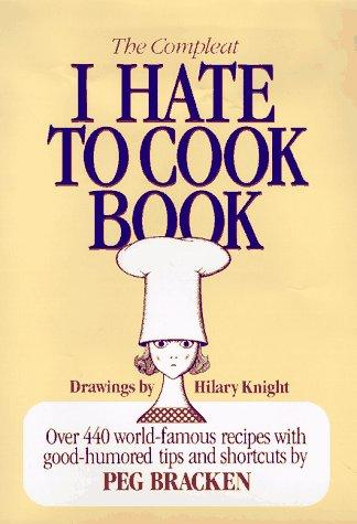 The Compleat I Hate to Cook Book