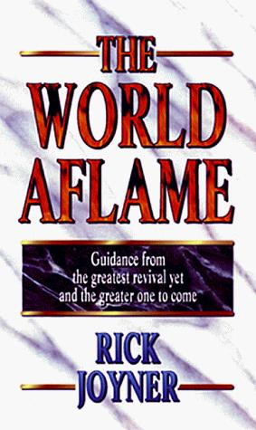 The World Aflame by Rick Joyner
