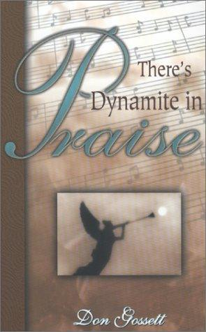 Theres Dynamite in Praise by Don Gossett