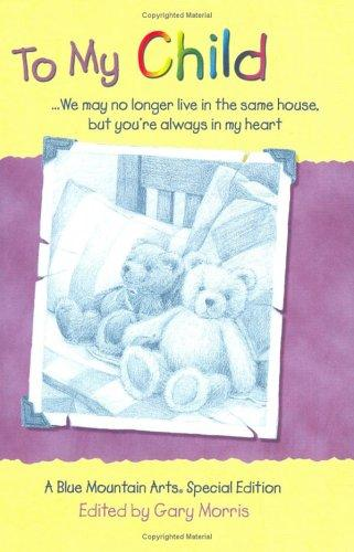 To My Child: We May No Longer Live in the Same House, but You're Always in My Heart  by Gary Morris