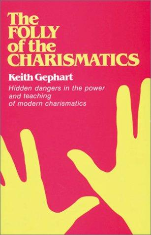 The Folly of the charismatics by Keith Gephart