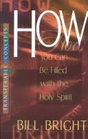 How you can be filled with the Holy Spirit by Bill Bright