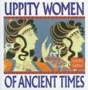 Uppity Women of Ancient Times by Vicki Leon