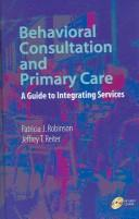 Behavioral consultation and primary care by Robinson, Patricia Ph. D.